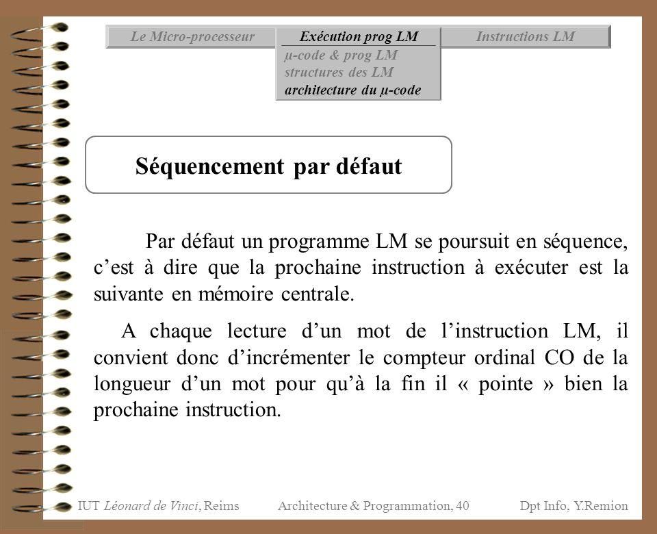IUT Léonard de Vinci, ReimsDpt Info, Y.Remion Architecture & Programmation, 40 Instructions LMExécution prog LMLe Micro-processeur µ-code & prog LM st