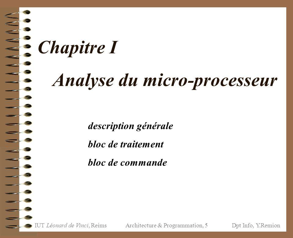IUT Léonard de Vinci, ReimsDpt Info, Y.Remion Architecture & Programmation, 5 Chapitre I Analyse du micro-processeur description générale bloc de trai