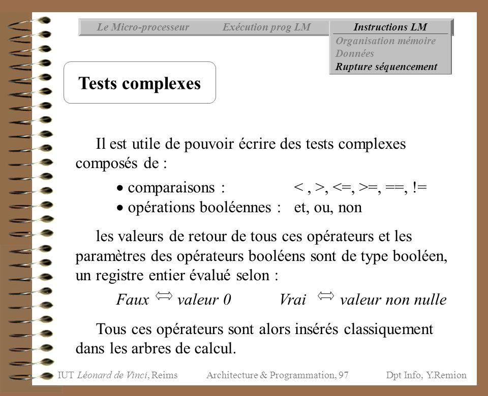 IUT Léonard de Vinci, ReimsDpt Info, Y.Remion Architecture & Programmation, 97 Instructions LMExécution prog LMLe Micro-processeur Tests complexes Il