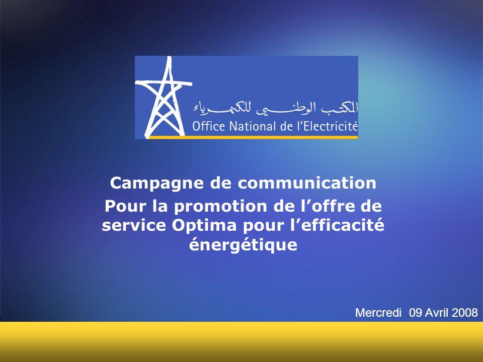 1 Campagne de communication Pour la promotion de l'offre de service Optima pour l'efficacité énergétique Mercredi 09 Avril 2008