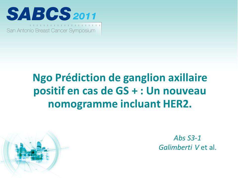 Ngo Prédiction de ganglion axillaire positif en cas de GS + : Un nouveau nomogramme incluant HER2. Abs S3-1 Galimberti V et al.