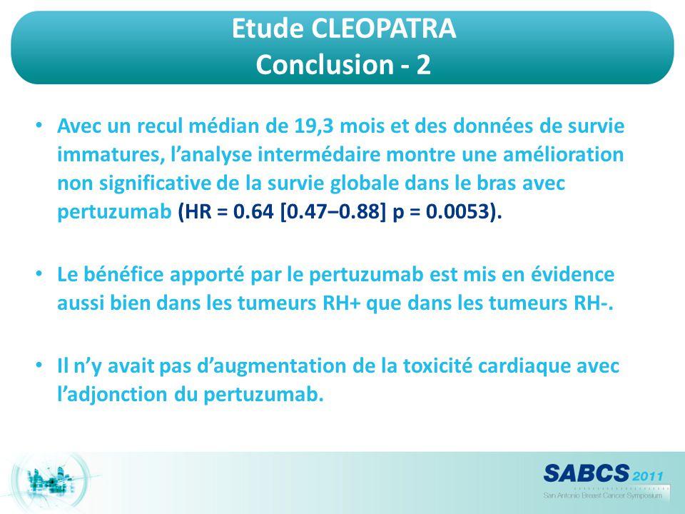 Etude CLEOPATRA Conclusion - 2 Avec un recul médian de 19,3 mois et des données de survie immatures, l'analyse intermédaire montre une amélioration no