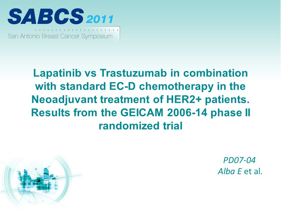 Lapatinib vs Trastuzumab in combination with standard EC-D chemotherapy in the Neoadjuvant treatment of HER2+ patients. Results from the GEICAM 2006-1