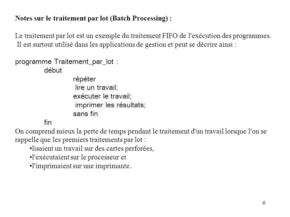 6 Notes sur le traitement par lot (Batch Processing) : Le traitement par lot est un exemple du traitement FIFO de l'exécution des programmes. Il est s