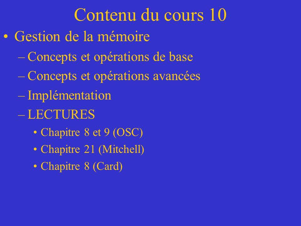 Contenu du cours 10 Gestion de la mémoire –Concepts et opérations de base –Concepts et opérations avancées –Implémentation –LECTURES Chapitre 8 et 9 (
