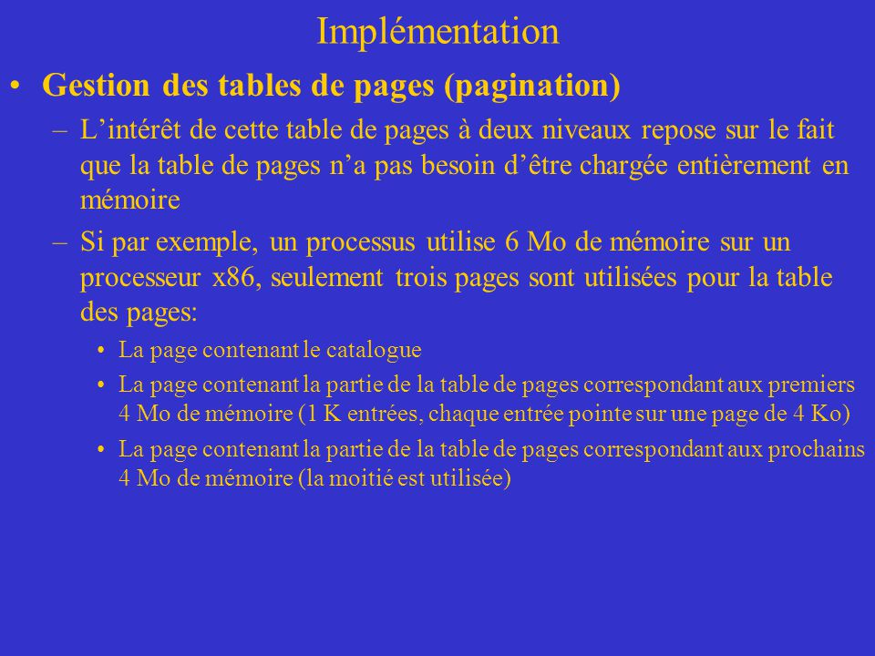 Implémentation Gestion des tables de pages (pagination) –L'intérêt de cette table de pages à deux niveaux repose sur le fait que la table de pages n'a