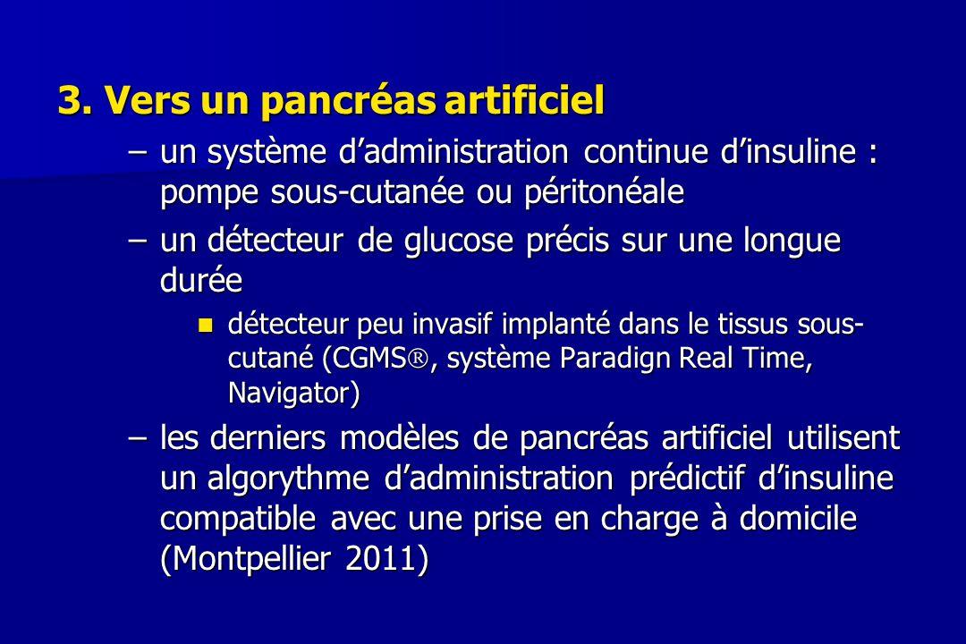 3. Vers un pancréas artificiel –un système d'administration continue d'insuline : pompe sous-cutanée ou péritonéale –un détecteur de glucose précis su