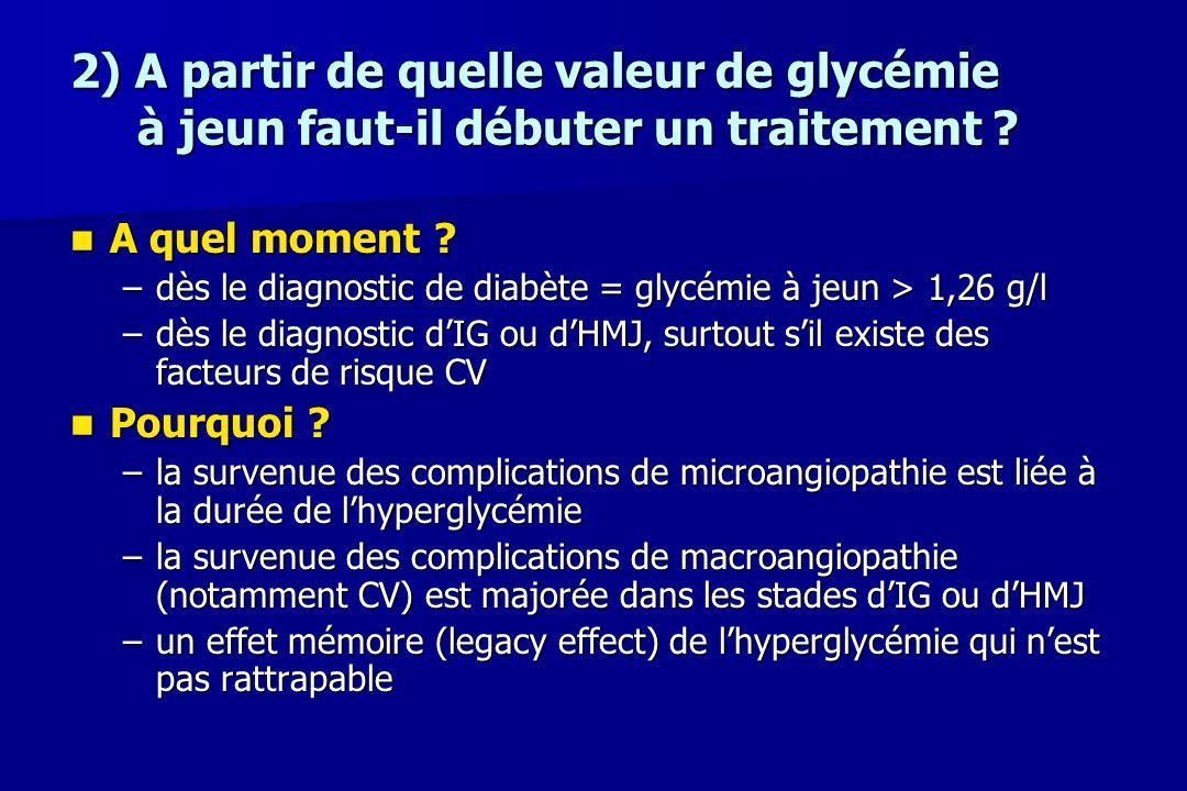 2) A partir de quelle valeur de glycémie à jeun faut-il débuter un traitement ? A quel moment ? A quel moment ? –dès le diagnostic de diabète = glycém