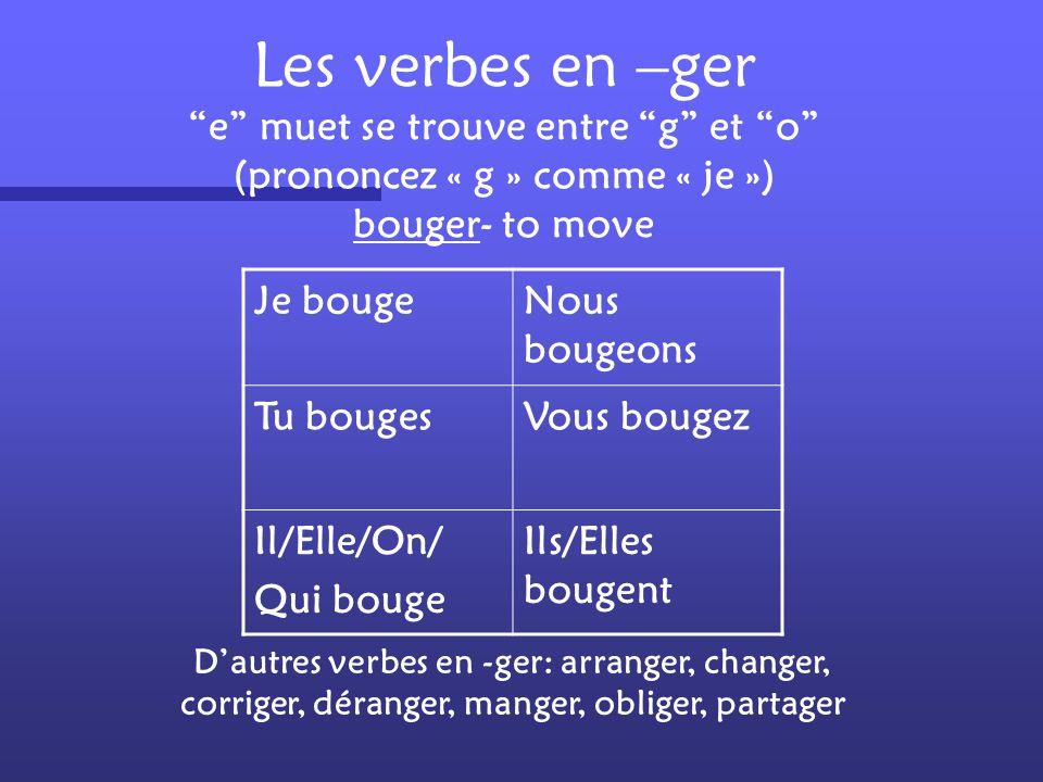 Les verbes en –cer « c » devient « ç » avant les lettres « o » et « a » commencer- to begin Je commenceNous commençons Tu commencesVous commencez Il/E