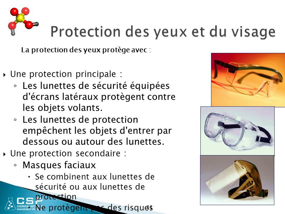 Protection des yeux et du visage Protection des yeux et du visage  Une protection principale : ◦ Les lunettes de sécurité équipées d'écrans latéraux