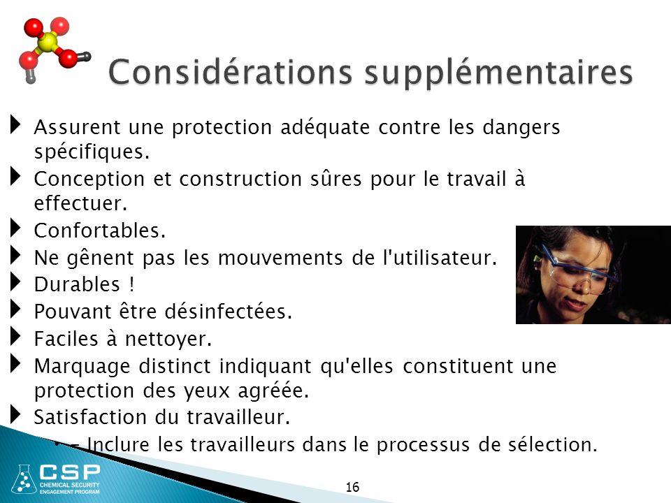 Considérations supplémentaires  Assurent une protection adéquate contre les dangers spécifiques.  Conception et construction sûres pour le travail à