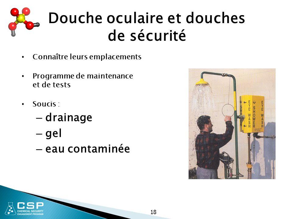 Douche oculaire et douches de sécurité Connaître leurs emplacements Programme de maintenance et de tests Soucis : – drainage – gel – eau contaminée 18