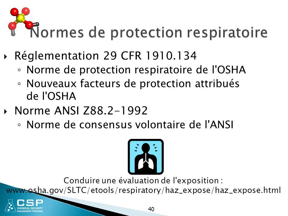 Normes de protection respiratoire  Réglementation 29 CFR 1910.134 ◦ Norme de protection respiratoire de l'OSHA ◦ Nouveaux facteurs de protection attr