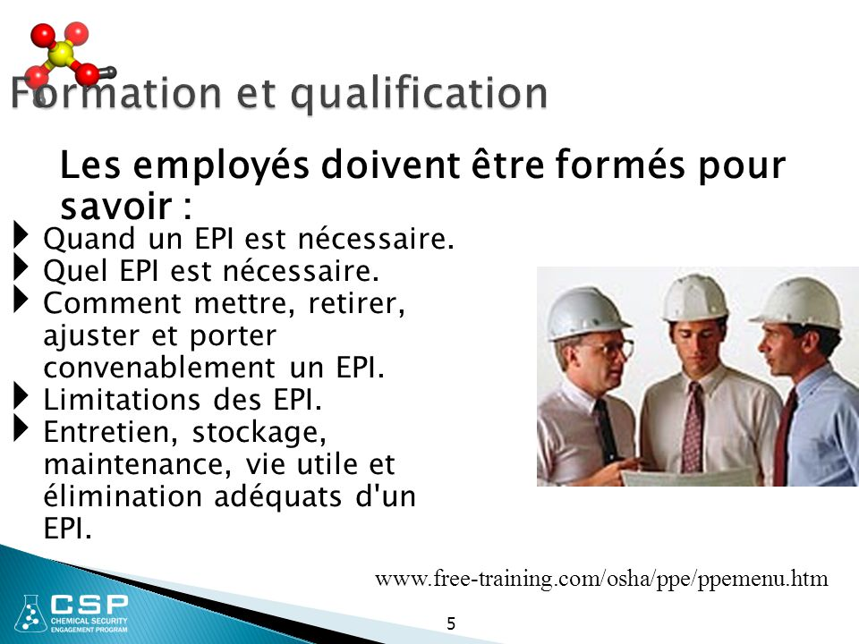 Formation et qualification  Quand un EPI est nécessaire.  Quel EPI est nécessaire.  Comment mettre, retirer, ajuster et porter convenablement un EP