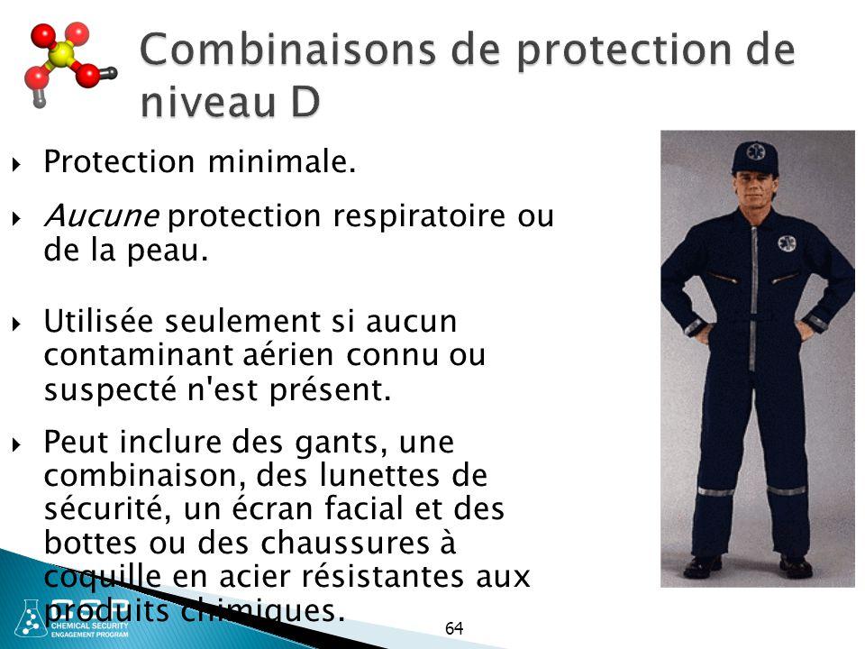 Combinaisons de protection de niveau D  Protection minimale.  Aucune protection respiratoire ou de la peau.  Utilisée seulement si aucun contaminan