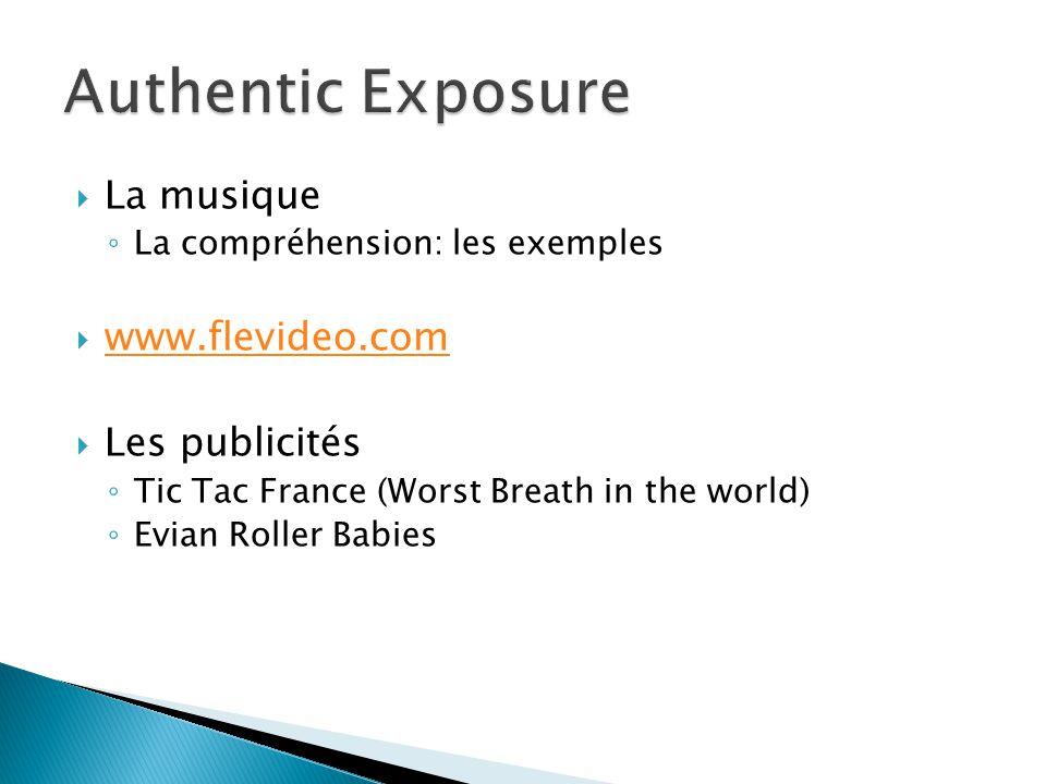  La musique ◦ La compréhension: les exemples  www.flevideo.com www.flevideo.com  Les publicités ◦ Tic Tac France (Worst Breath in the world) ◦ Evia