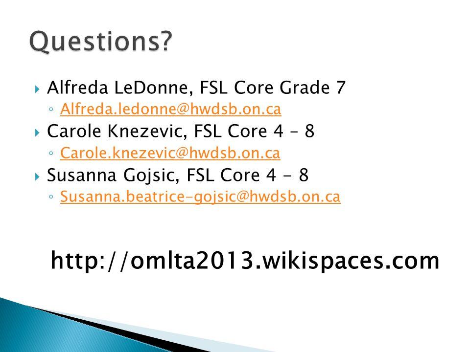  Alfreda LeDonne, FSL Core Grade 7 ◦ Alfreda.ledonne@hwdsb.on.ca Alfreda.ledonne@hwdsb.on.ca  Carole Knezevic, FSL Core 4 – 8 ◦ Carole.knezevic@hwds
