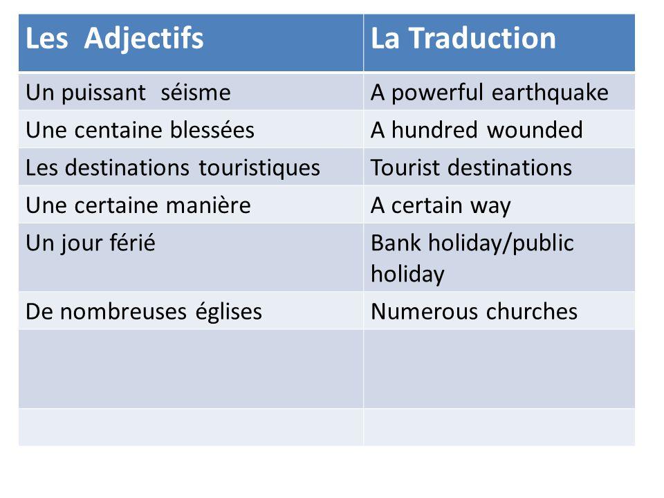 Les AdjectifsLa Traduction Un puissant séismeA powerful earthquake Une centaine blesséesA hundred wounded Les destinations touristiquesTourist destina