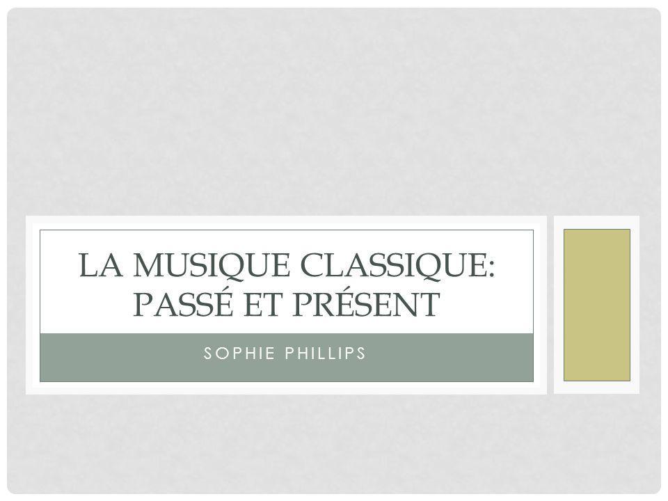 SOPHIE PHILLIPS LA MUSIQUE CLASSIQUE: PASSÉ ET PRÉSENT