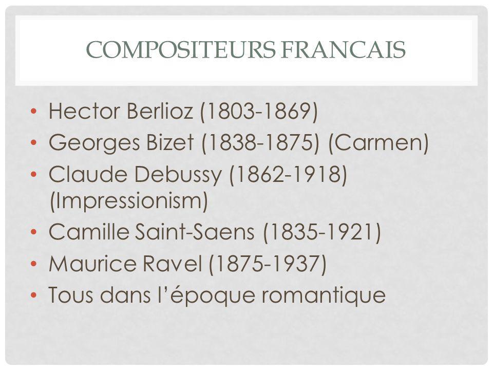 COMPOSITEURS FRANCAIS Hector Berlioz (1803-1869) Georges Bizet (1838-1875) (Carmen) Claude Debussy (1862-1918) (Impressionism) Camille Saint-Saens (18