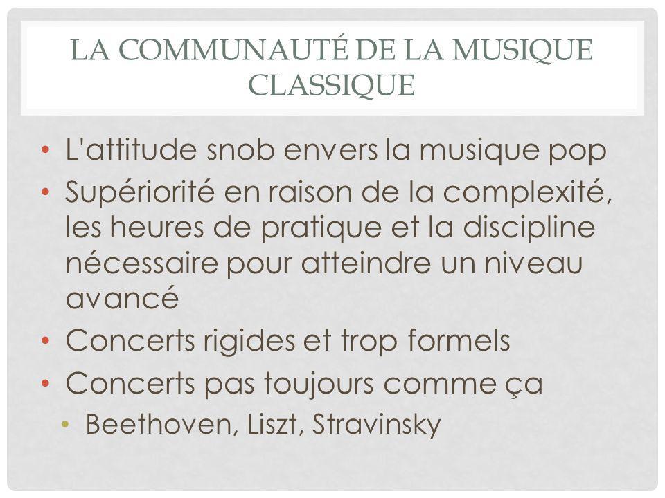 LA COMMUNAUTÉ DE LA MUSIQUE CLASSIQUE L'attitude snob envers la musique pop Supériorité en raison de la complexité, les heures de pratique et la disci