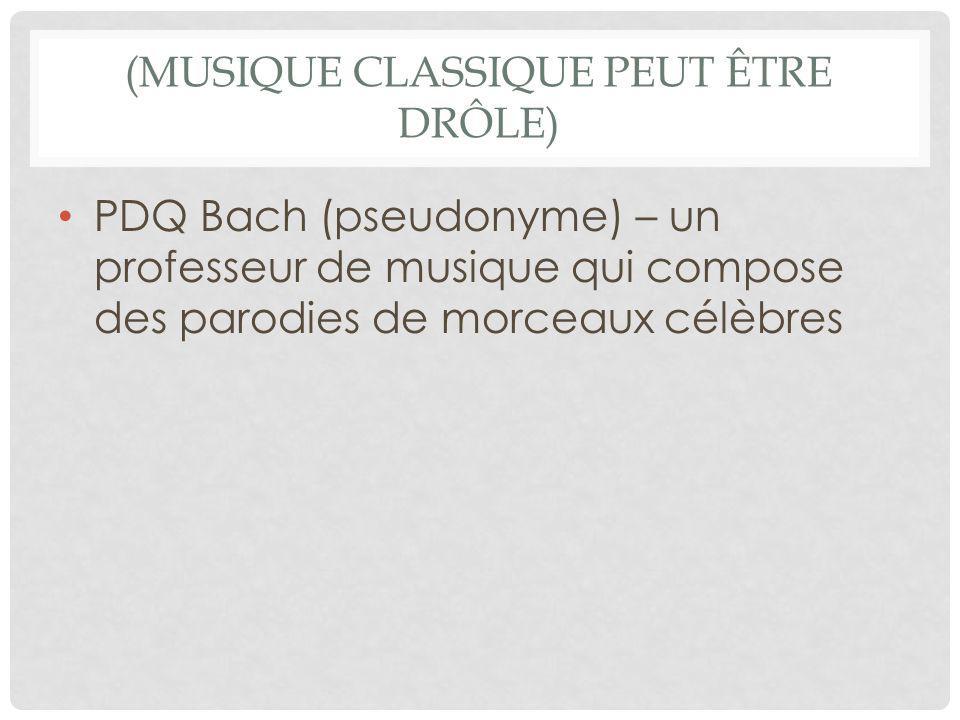 (MUSIQUE CLASSIQUE PEUT ÊTRE DRÔLE) PDQ Bach (pseudonyme) – un professeur de musique qui compose des parodies de morceaux célèbres