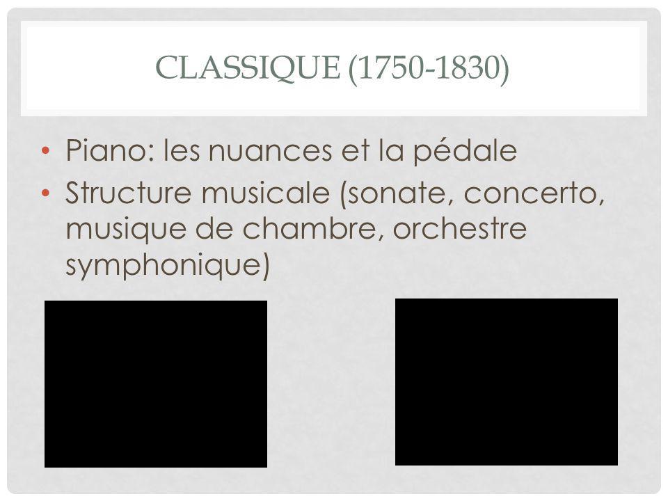 CLASSIQUE (1750-1830) Piano: les nuances et la pédale Structure musicale (sonate, concerto, musique de chambre, orchestre symphonique)