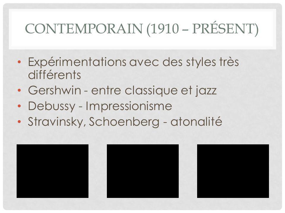 CONTEMPORAIN (1910 – PRÉSENT) Expérimentations avec des styles très différents Gershwin - entre classique et jazz Debussy - Impressionisme Stravinsky,
