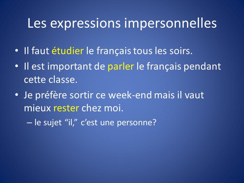 Les expressions impersonnelles Il faut étudier le français tous les soirs.
