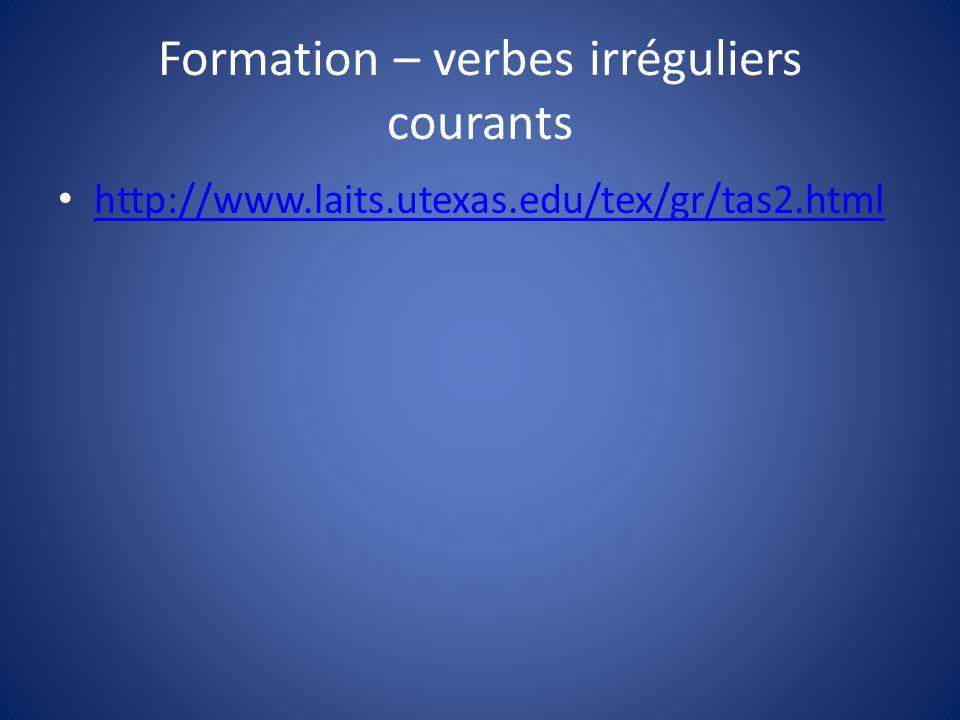 Formation – verbes irréguliers courants http://www.laits.utexas.edu/tex/gr/tas2.html