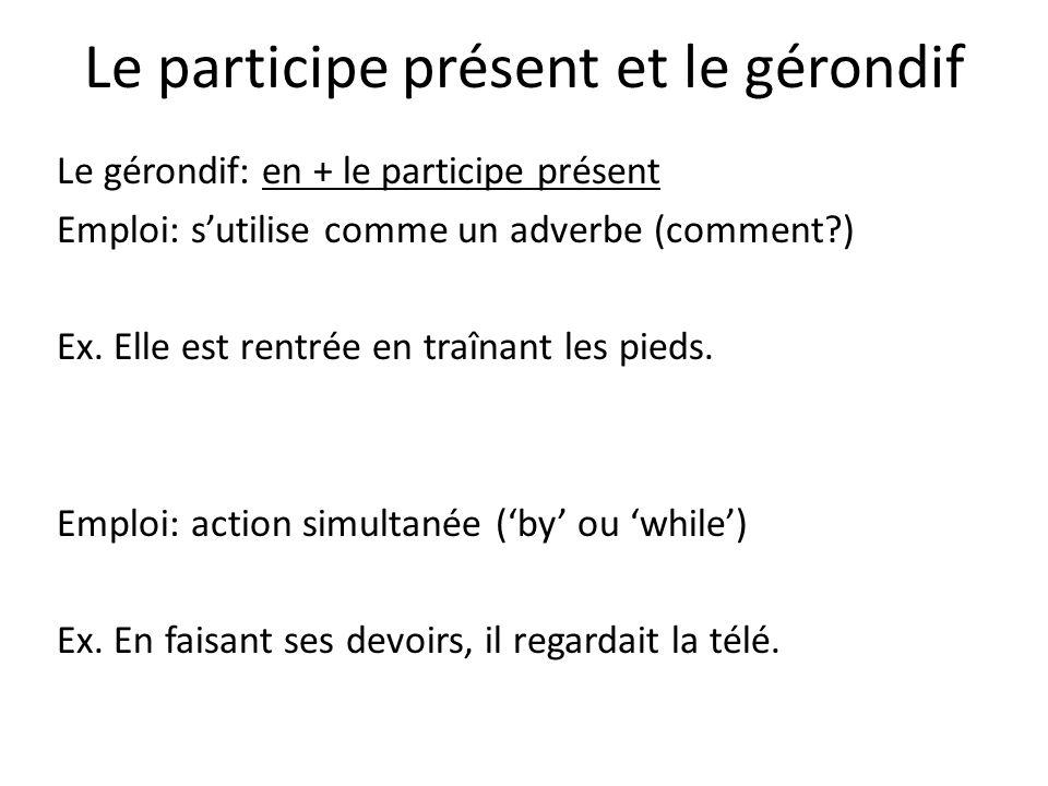 Le participe présent et le gérondif Le gérondif: en + le participe présent Emploi: s'utilise comme un adverbe (comment ) Ex.