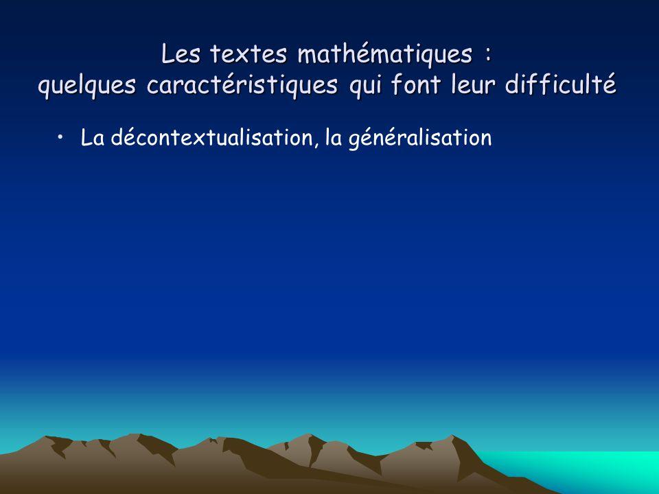 Les textes mathématiques : quelques caractéristiques qui font leur difficulté La décontextualisation, la généralisation