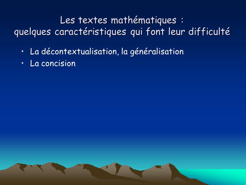 Les textes mathématiques : quelques caractéristiques qui font leur difficulté La décontextualisation, la généralisation La concision