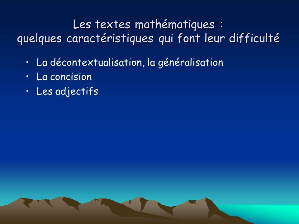 Les textes mathématiques : quelques caractéristiques qui font leur difficulté La décontextualisation, la généralisation La concision Les adjectifs