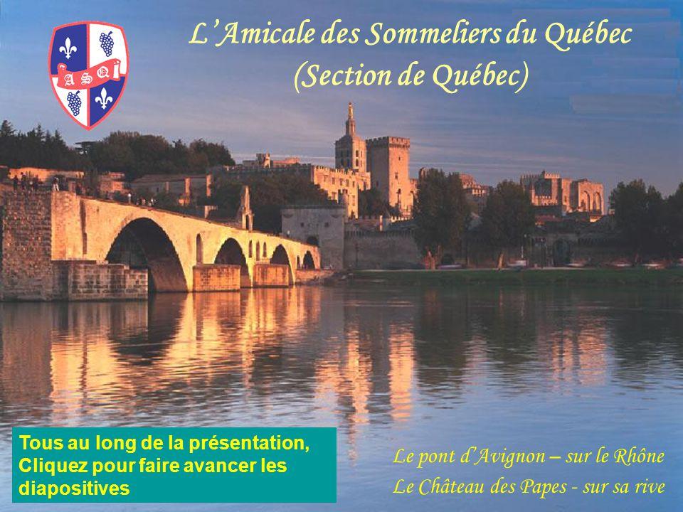 L'Amicale des Sommeliers du Québec (Section de Québec) Le pont d'Avignon – sur le Rhône Le Château des Papes - sur sa rive Tous au long de la présenta