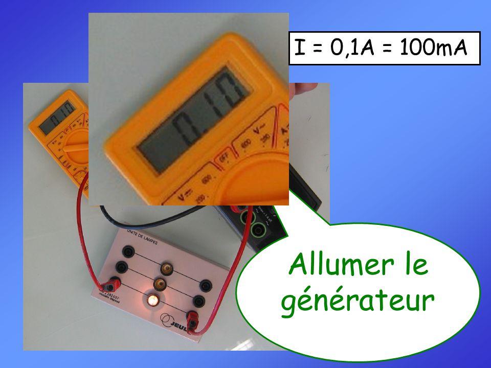 Effectuer la mesure. Allumer le générateur I = 0,1A = 100mA