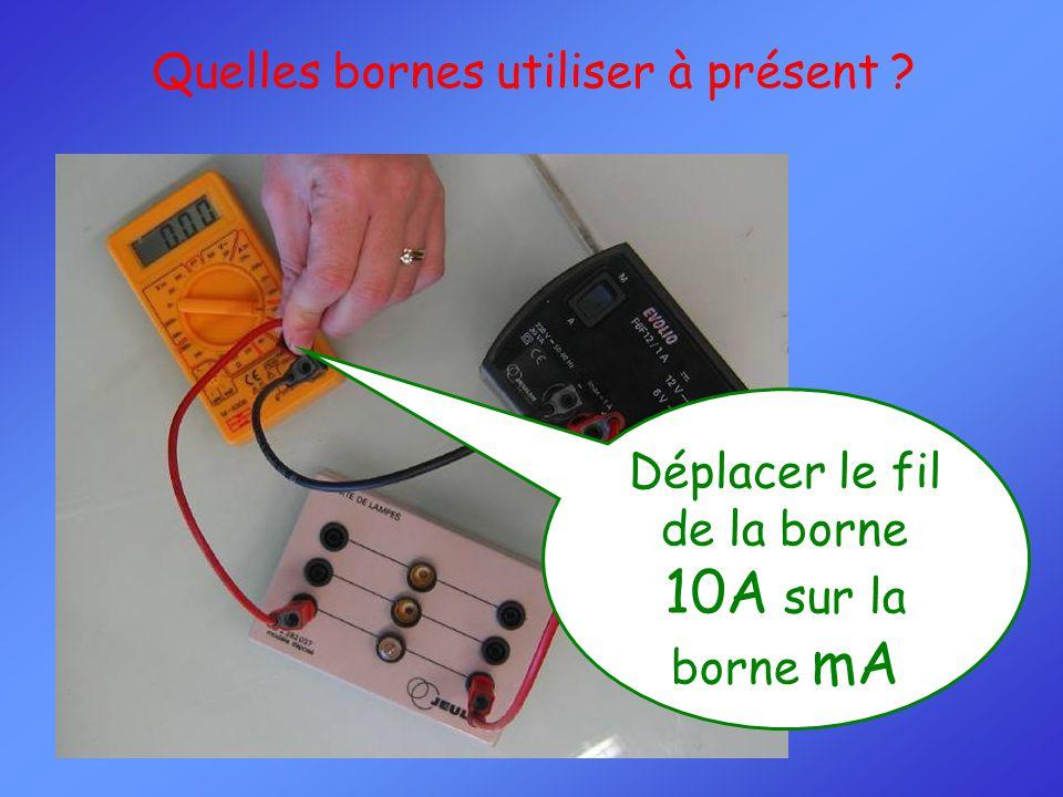 Déplacer le fil de la borne 10A sur la borne mA Quelles bornes utiliser à présent ?