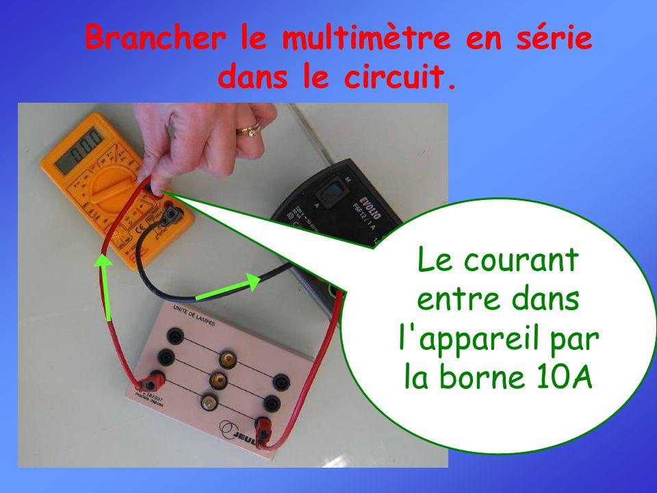 Le courant entre dans l appareil par la borne 10A Brancher le multimètre en série dans le circuit.