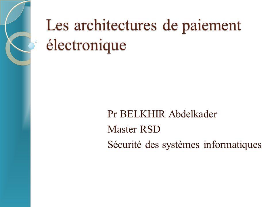 Les architectures de paiement électronique Pr BELKHIR Abdelkader Master RSD Sécurité des systèmes informatiques