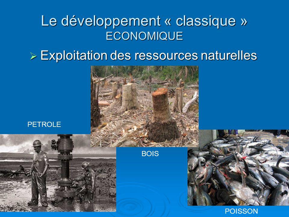 Le développement « classique » ECONOMIQUE  Exploitation des ressources naturelles PETROLE POISSON BOIS