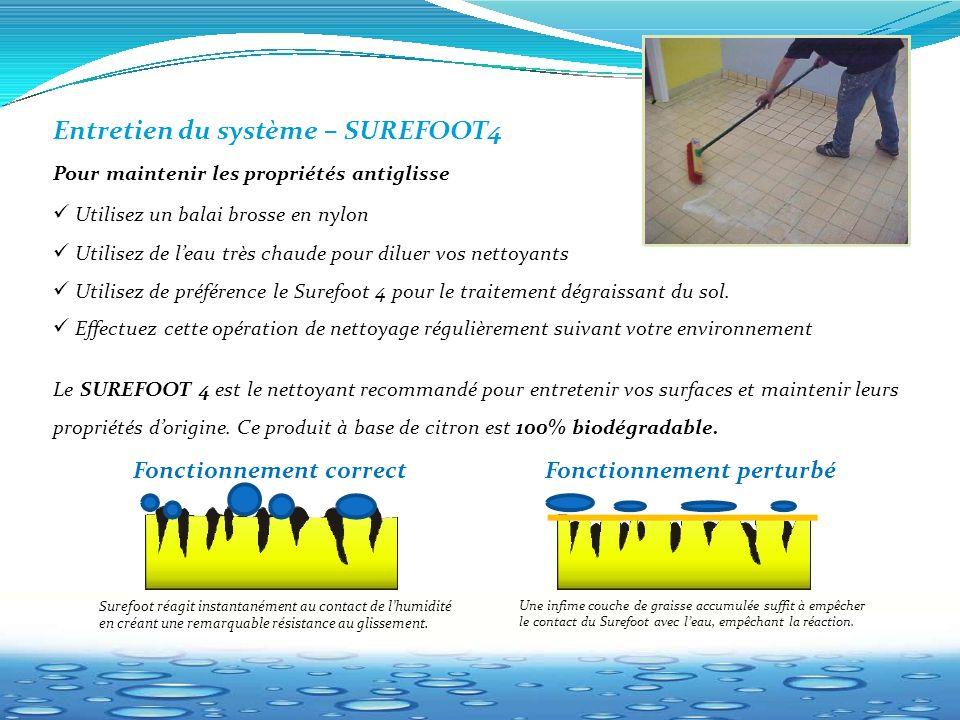 Entretien du système – SUREFOOT4 Pour maintenir les propriétés antiglisse Utilisez un balai brosse en nylon Utilisez de l'eau très chaude pour diluer vos nettoyants Utilisez de préférence le Surefoot 4 pour le traitement dégraissant du sol.