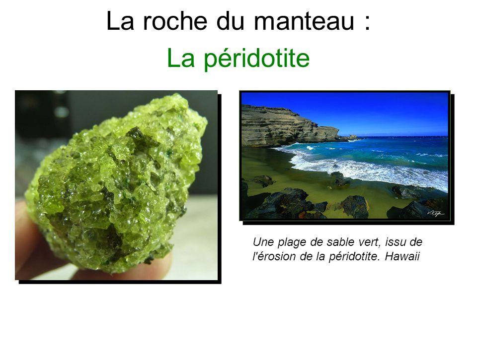 La roche du manteau : La péridotite Une plage de sable vert, issu de l'érosion de la péridotite. Hawaii