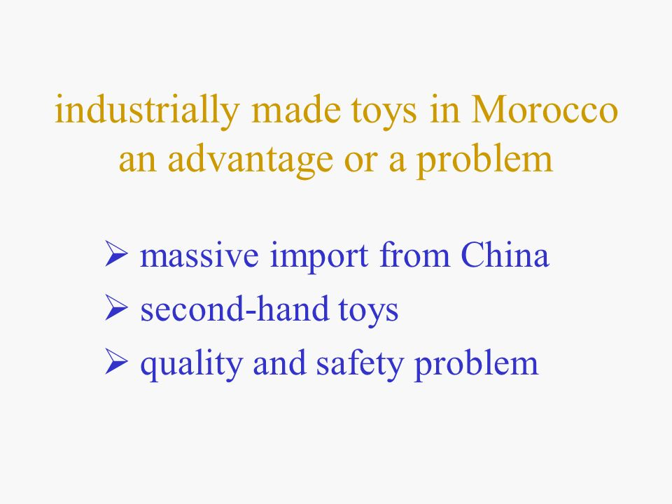 industrially made toys in Morocco an advantage or a problem massive import from China second-hand toys quality and safety problem