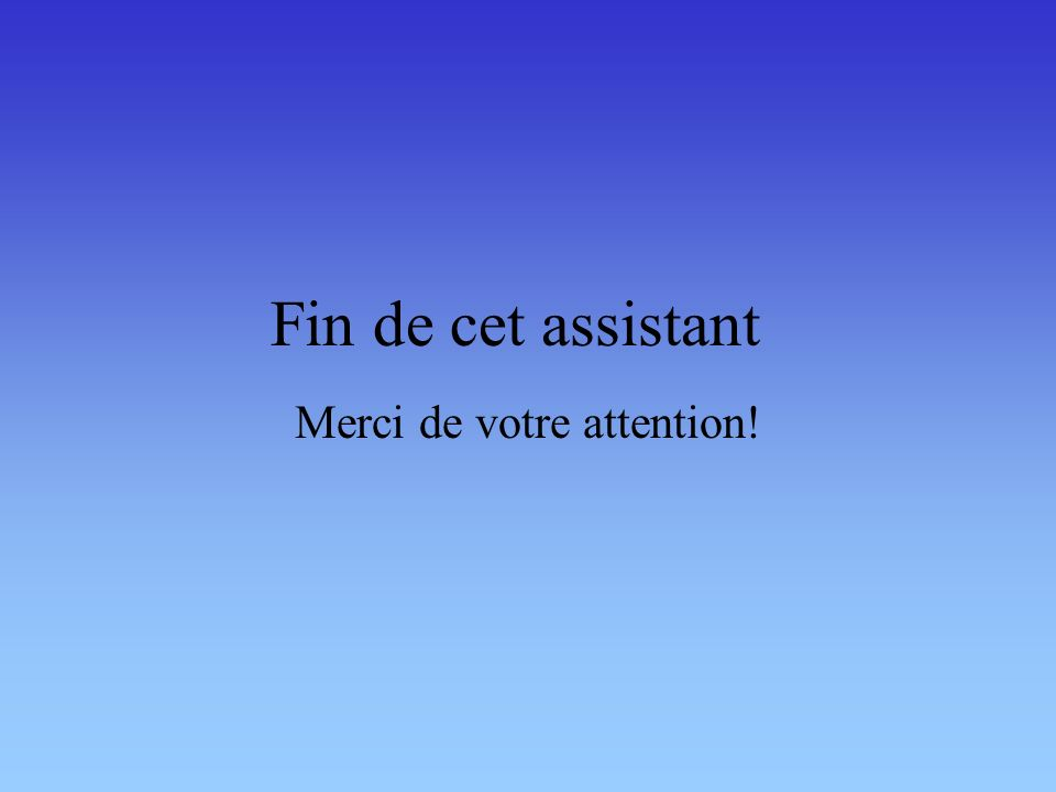 Fin de cet assistant Merci de votre attention!