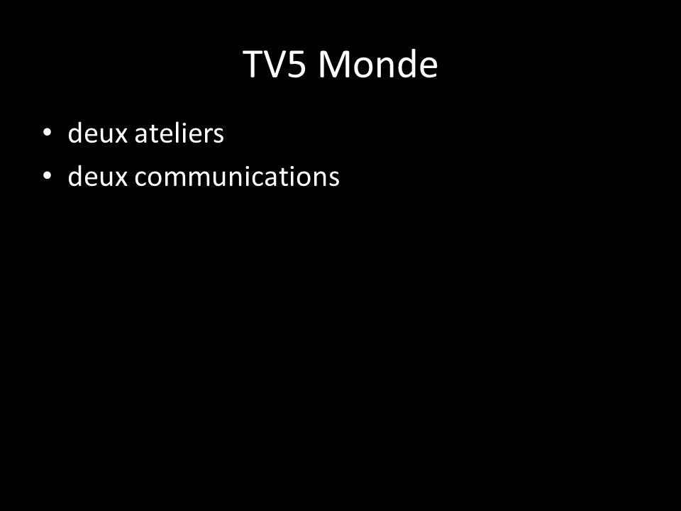 TV5 Monde deux ateliers deux communications