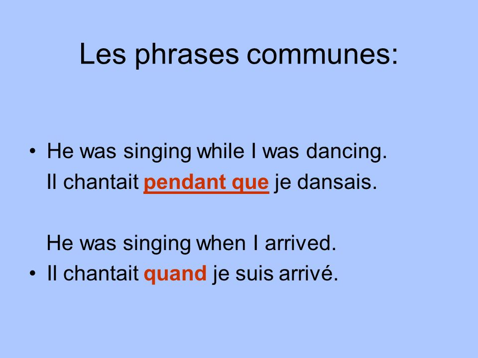 Les phrases communes: He was singing while I was dancing.