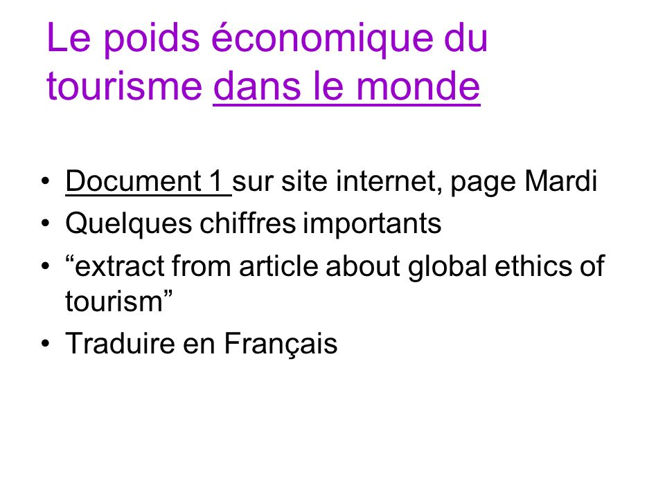 Le poids économique du tourisme dans le monde Document 1 sur site internet, page Mardi Quelques chiffres importants extract from article about global ethics of tourism Traduire en Français