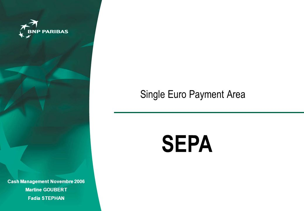Cash Management Novembre 2006 Martine GOUBERT Fadia STEPHAN Single Euro Payment Area SEPA