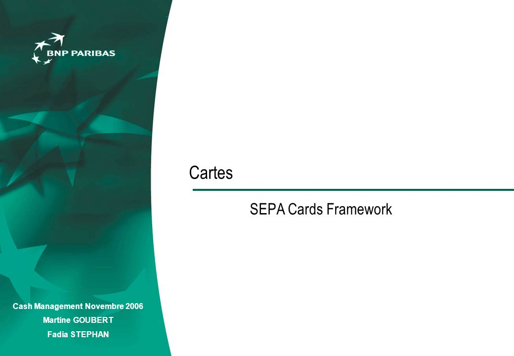 Cash Management Novembre 2006 Martine GOUBERT Fadia STEPHAN Cartes SEPA Cards Framework