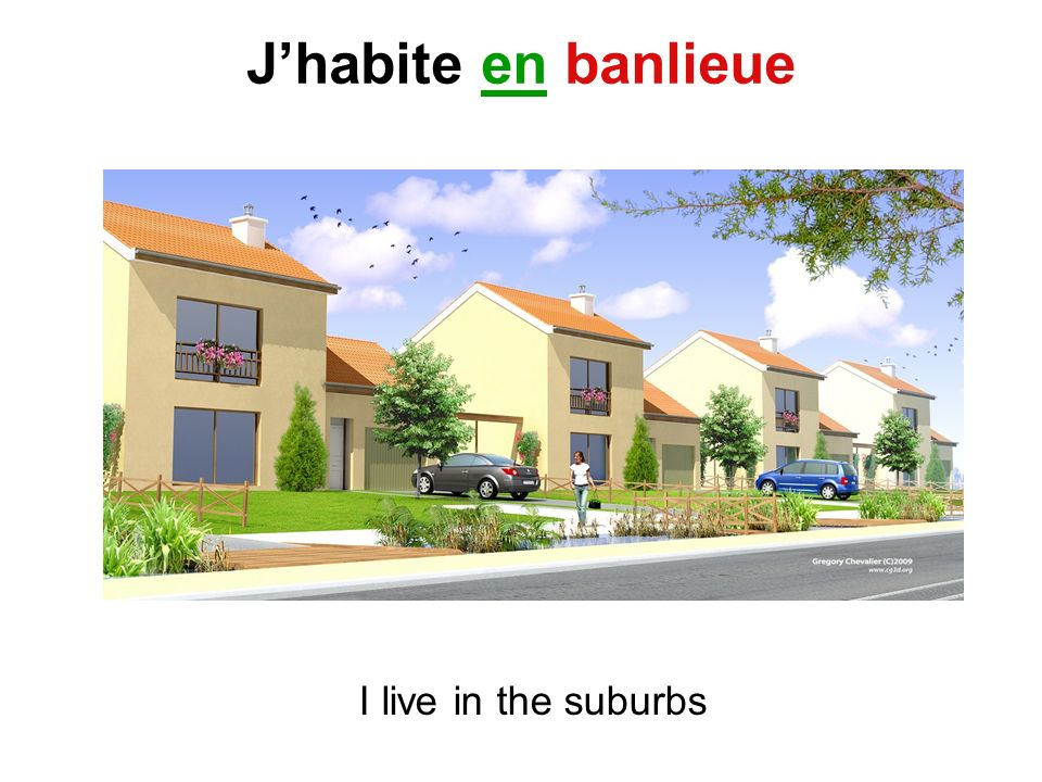 Jhabite en banlieue I live in the suburbs